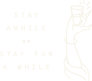 "Hand holding a glass with the text ""Stay awhile or stay for a while"""